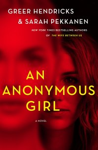 AN ANONYMOUS GIRL by Greer Hendricks & Sarah Pekkanen ...