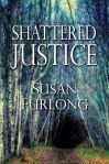 SHATTERED JUSTICE by SusanFurlong